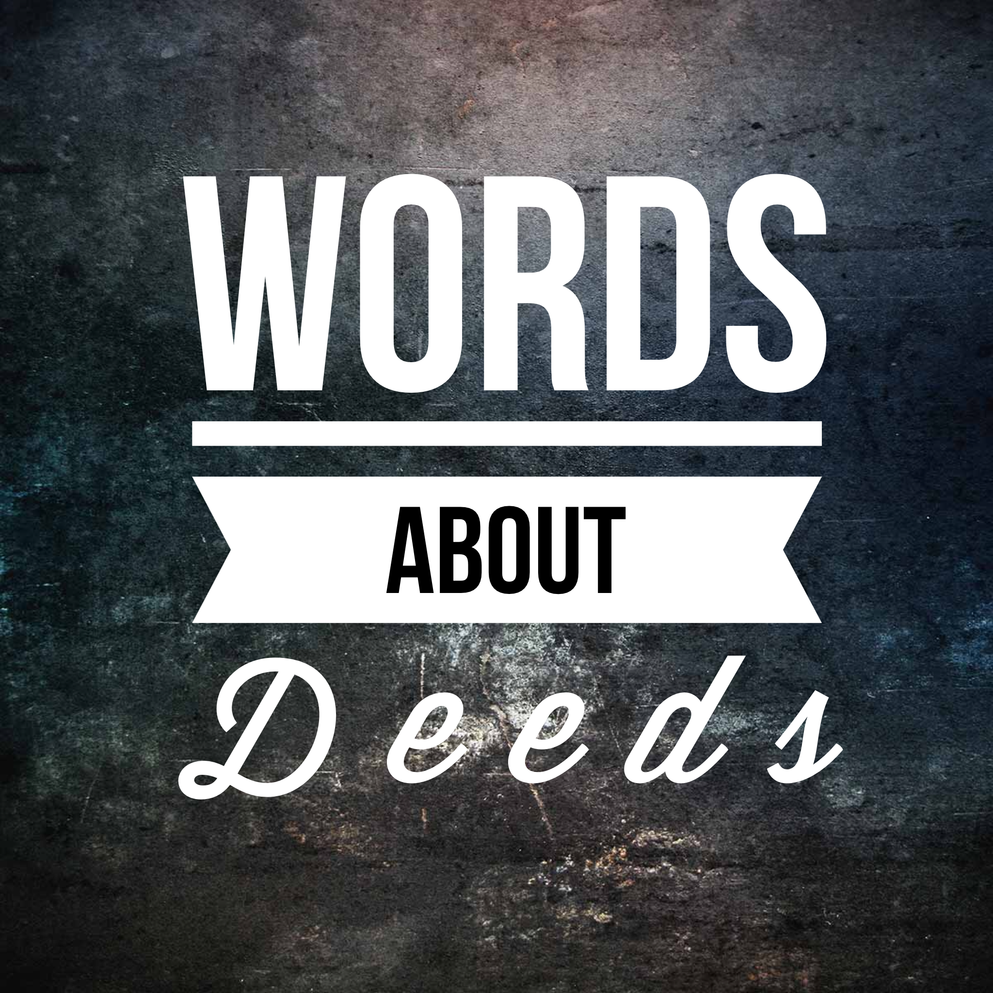 Words About Deeds